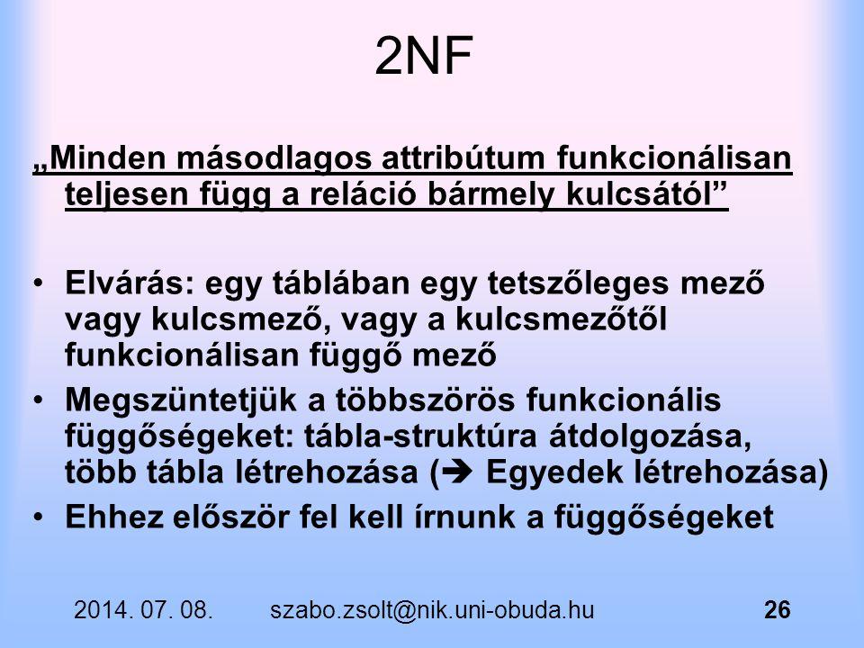 """2NF """"Minden másodlagos attribútum funkcionálisan teljesen függ a reláció bármely kulcsától"""