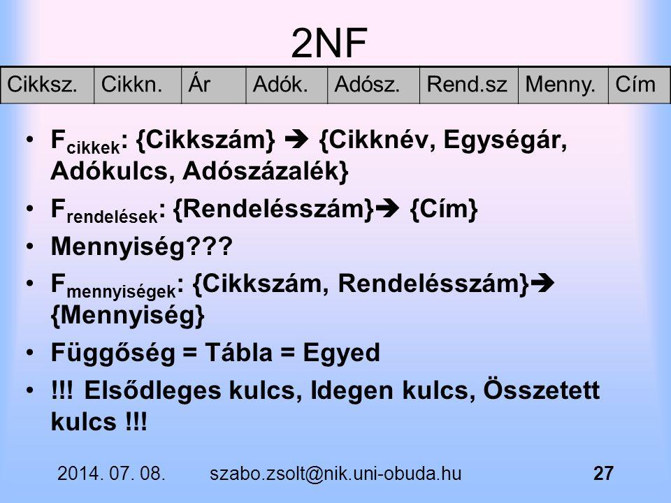 2NF Fcikkek: {Cikkszám}  {Cikknév, Egységár, Adókulcs, Adószázalék}