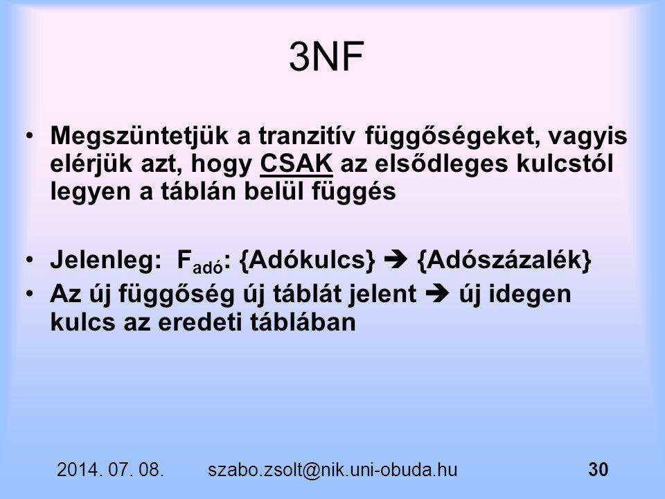 3NF Megszüntetjük a tranzitív függőségeket, vagyis elérjük azt, hogy CSAK az elsődleges kulcstól legyen a táblán belül függés.