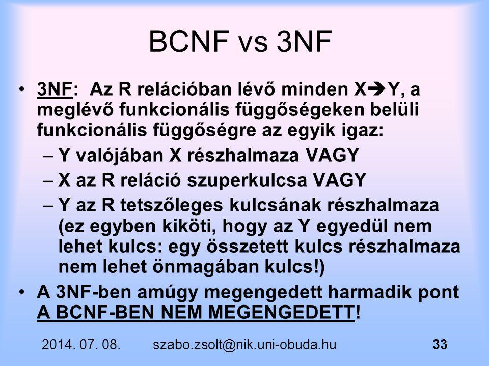 BCNF vs 3NF 3NF: Az R relációban lévő minden XY, a meglévő funkcionális függőségeken belüli funkcionális függőségre az egyik igaz: