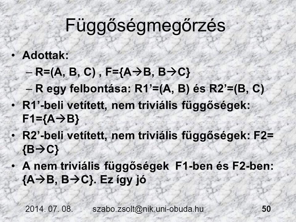 Függőségmegőrzés Adottak: R=(A, B, C) , F={AB, BC}