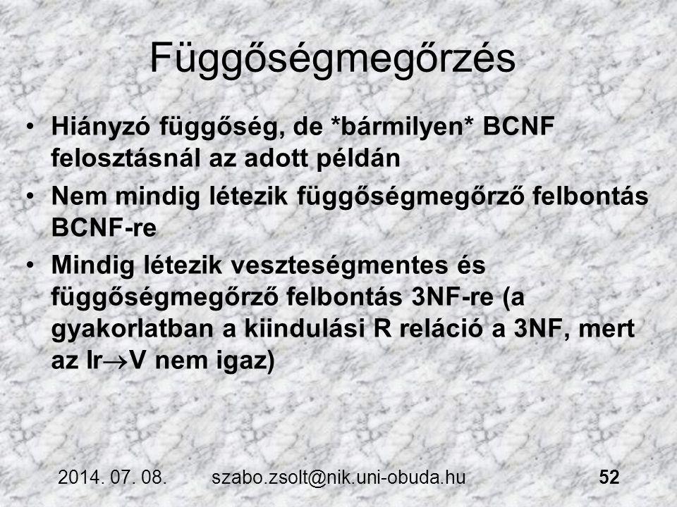 Függőségmegőrzés Hiányzó függőség, de *bármilyen* BCNF felosztásnál az adott példán. Nem mindig létezik függőségmegőrző felbontás BCNF-re.