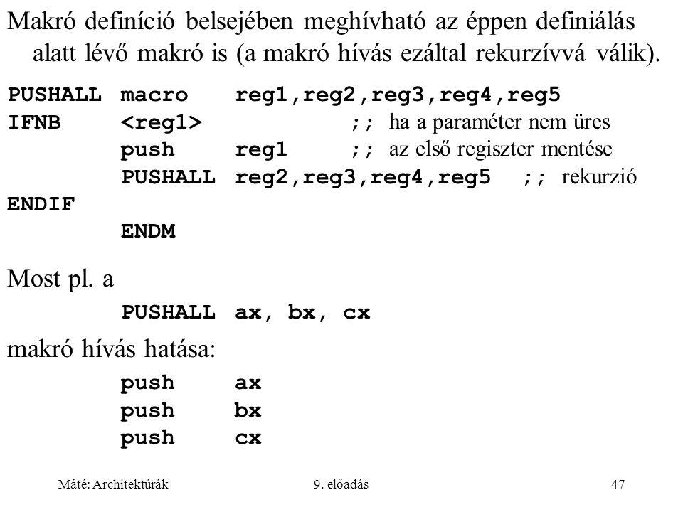 Makró definíció belsejében meghívható az éppen definiálás alatt lévő makró is (a makró hívás ezáltal rekurzívvá válik).