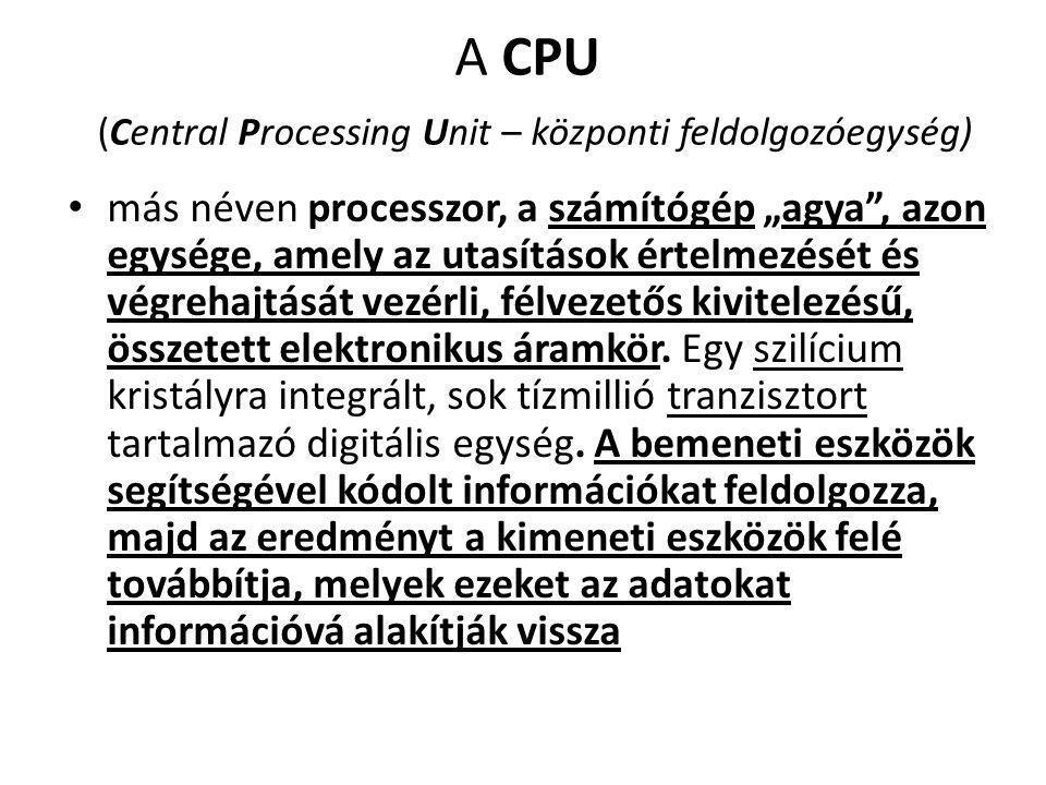 A CPU (Central Processing Unit – központi feldolgozóegység)