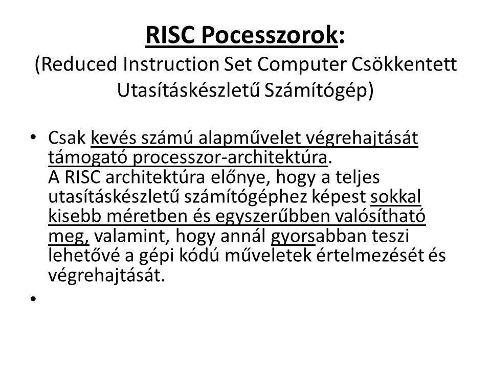 RISC Pocesszorok: (Reduced Instruction Set Computer Csökkentett Utasításkészletű Számítógép)