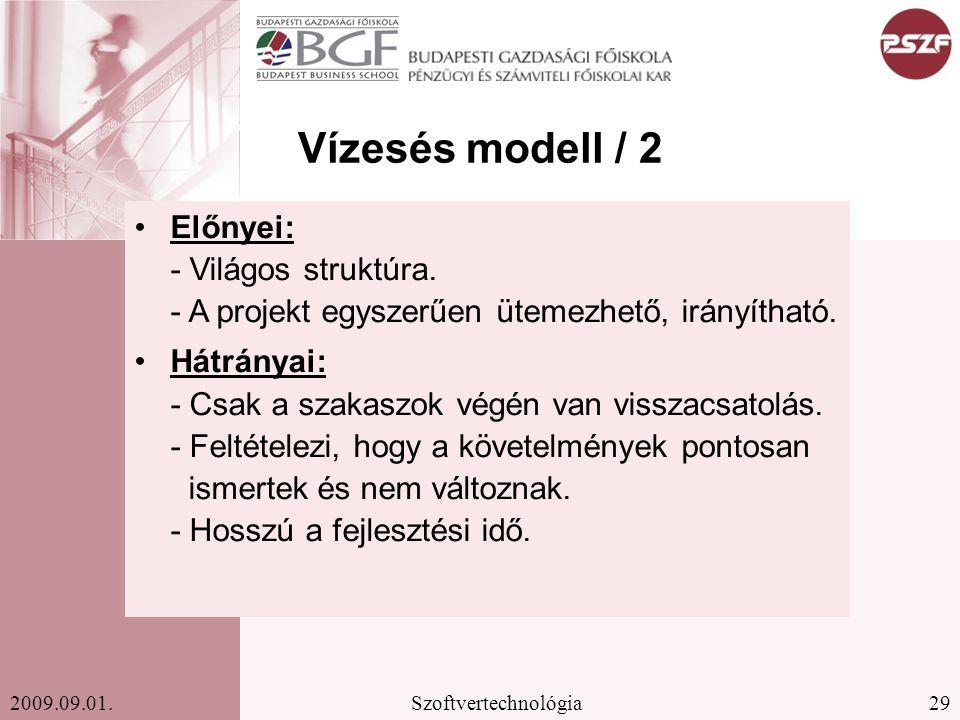 Vízesés modell / 2 Előnyei: - Világos struktúra. - A projekt egyszerűen ütemezhető, irányítható.