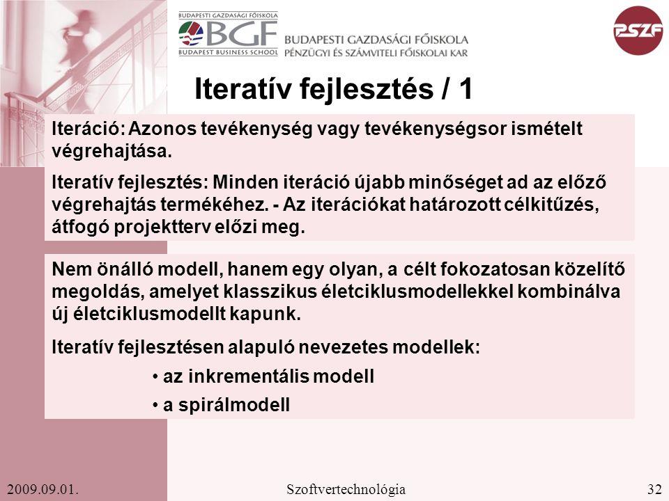 Iteratív fejlesztés / 1 Iteráció: Azonos tevékenység vagy tevékenységsor ismételt végrehajtása.