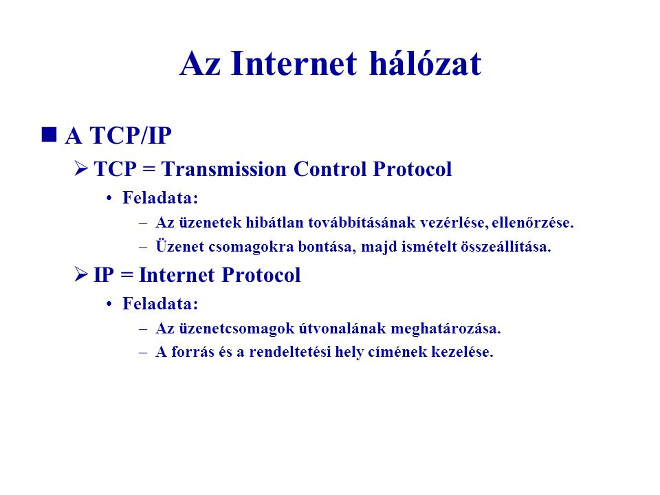 Az Internet hálózat A TCP/IP TCP = Transmission Control Protocol
