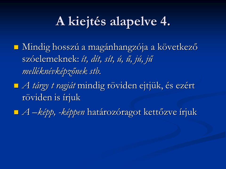 A kiejtés alapelve 4. Mindig hosszú a magánhangzója a következő szóelemeknek: ít, dít, sít, ú, ű, jú, jű melléknévképzőnek stb.