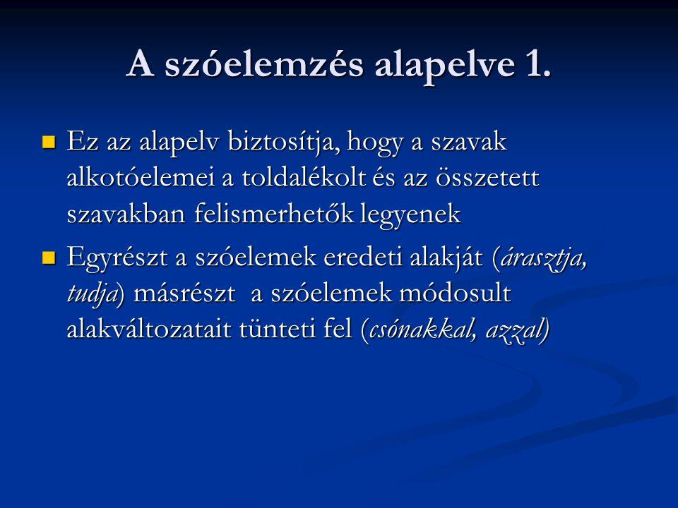 A szóelemzés alapelve 1. Ez az alapelv biztosítja, hogy a szavak alkotóelemei a toldalékolt és az összetett szavakban felismerhetők legyenek.