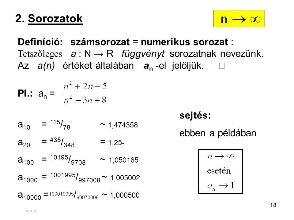 2. Sorozatok Definíció: számsorozat = numerikus sorozat :