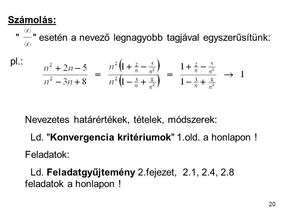 Számolás: esetén a nevező legnagyobb tagjával egyszerűsítünk: pl.: Nevezetes határértékek, tételek, módszerek: