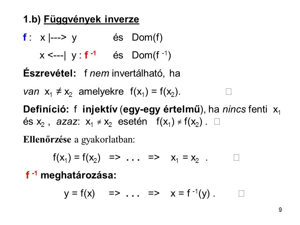 1.b) Függvények inverze f : x |---> y és Dom(f) x <---| y : f -1 és Dom(f -1) Észrevétel: f nem invertálható, ha.