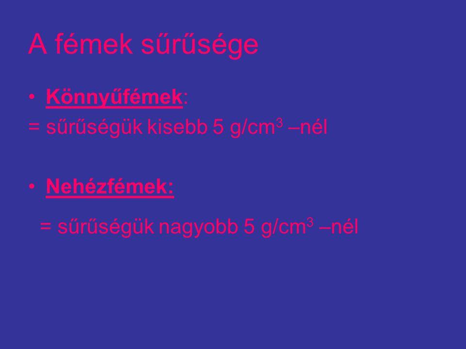 A fémek sűrűsége Könnyűfémek: = sűrűségük kisebb 5 g/cm3 –nél