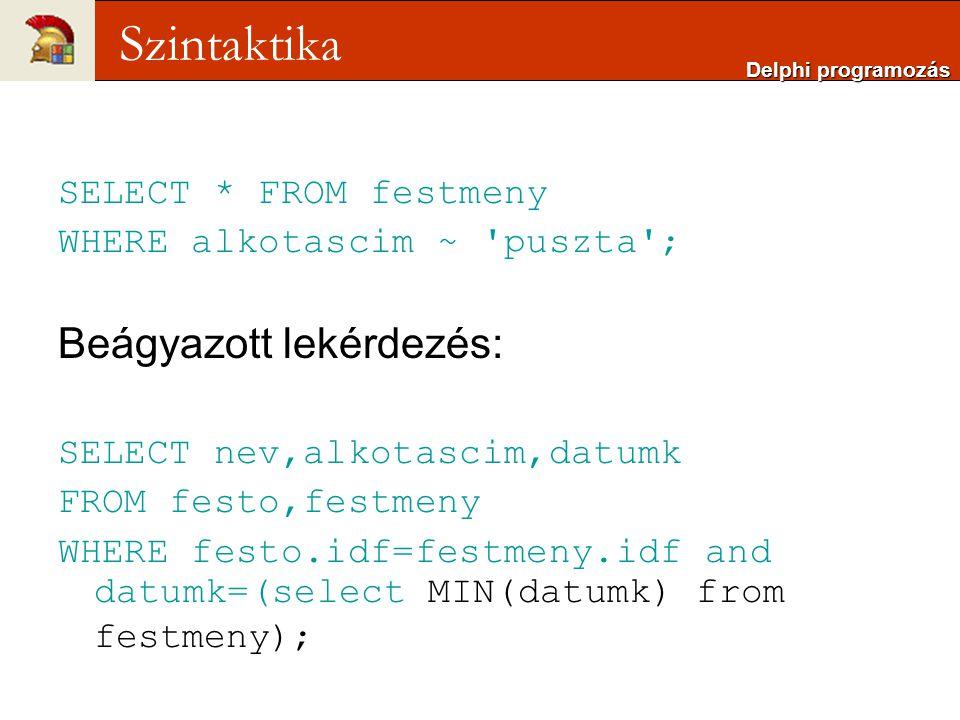 Szintaktika Beágyazott lekérdezés: SELECT * FROM festmeny