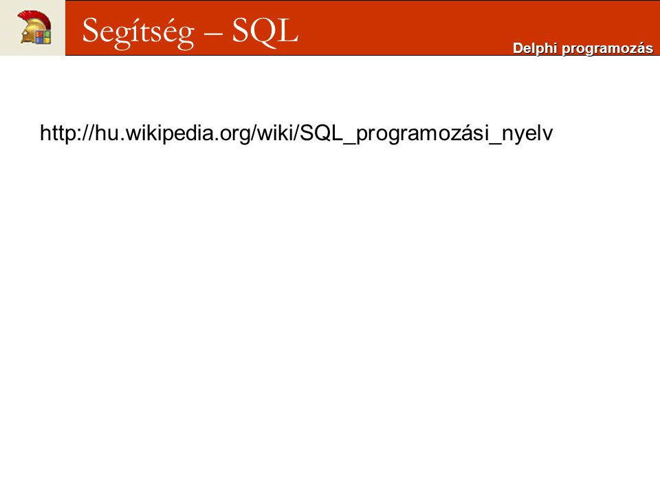 Segítség – SQL http://hu.wikipedia.org/wiki/SQL_programozási_nyelv