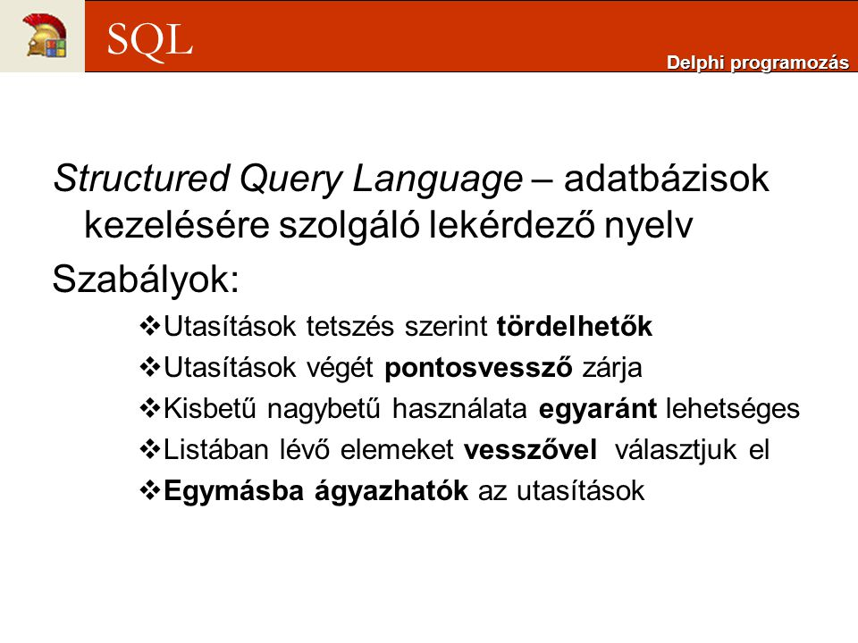 Delphi programozás SQL. Structured Query Language – adatbázisok kezelésére szolgáló lekérdező nyelv.