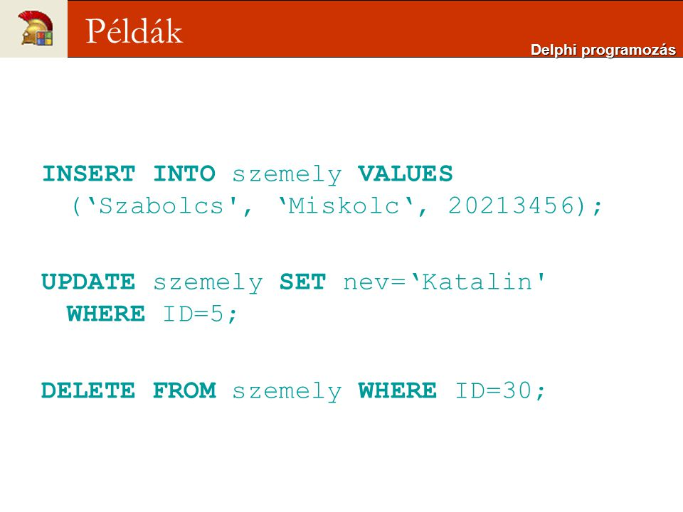 Példák INSERT INTO szemely VALUES ('Szabolcs , 'Miskolc', 20213456);