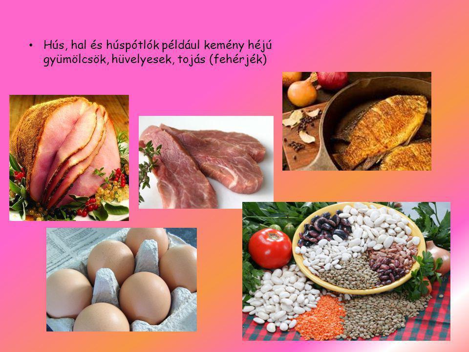 Hús, hal és húspótlók például kemény héjú gyümölcsök, hüvelyesek, tojás (fehérjék)