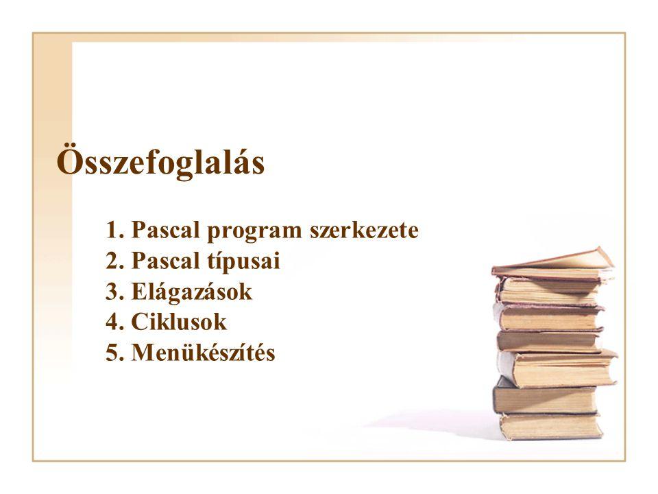 Összefoglalás 1. Pascal program szerkezete 2. Pascal típusai