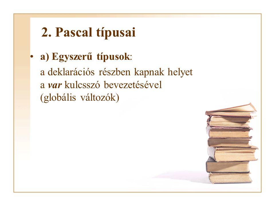 2. Pascal típusai a) Egyszerű típusok: