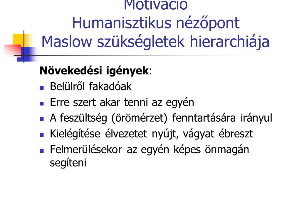 Motiváció Humanisztikus nézőpont Maslow szükségletek hierarchiája