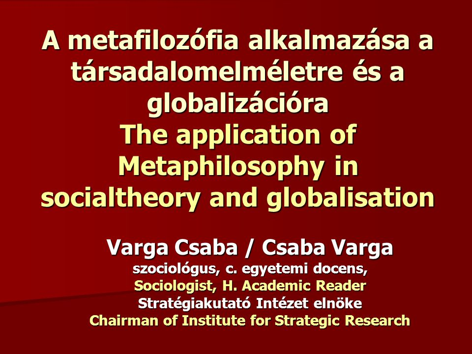 A metafilozófia alkalmazása a társadalomelméletre és a globalizációra The application of Metaphilosophy in socialtheory and globalisation