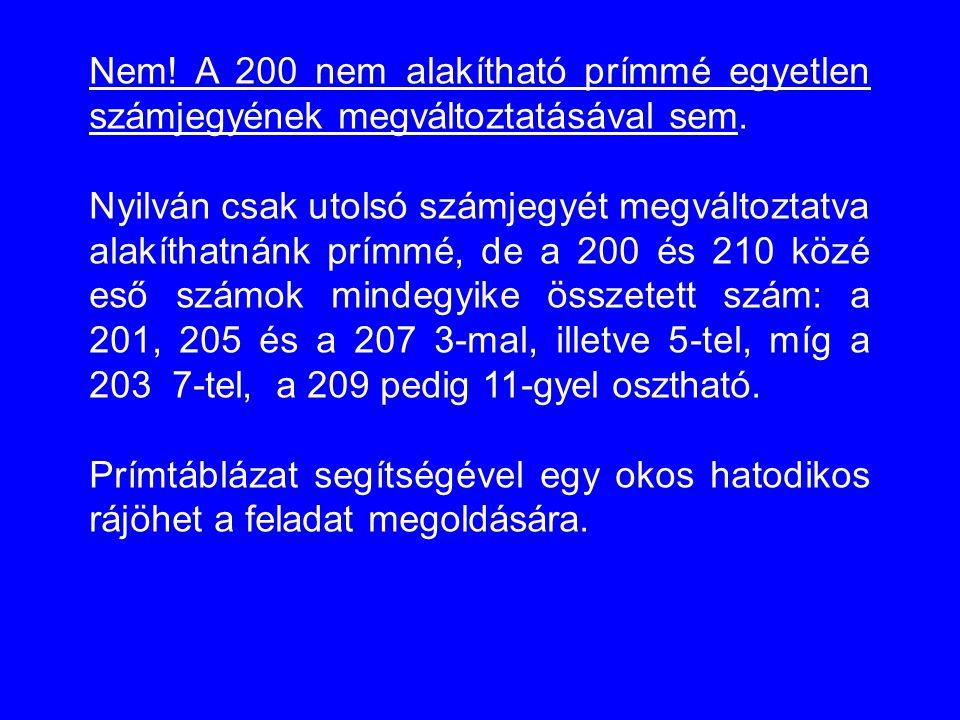 Nem! A 200 nem alakítható prímmé egyetlen számjegyének megváltoztatásával sem.