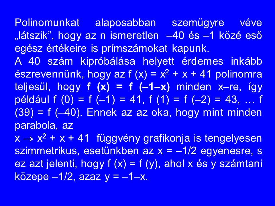 """Polinomunkat alaposabban szemügyre véve """"látszik , hogy az n ismeretlen –40 és –1 közé eső egész értékeire is prímszámokat kapunk."""