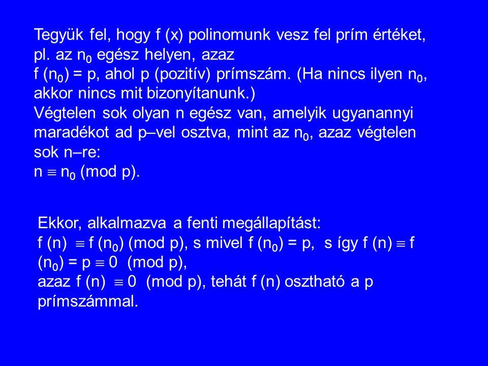 Tegyük fel, hogy f (x) polinomunk vesz fel prím értéket, pl