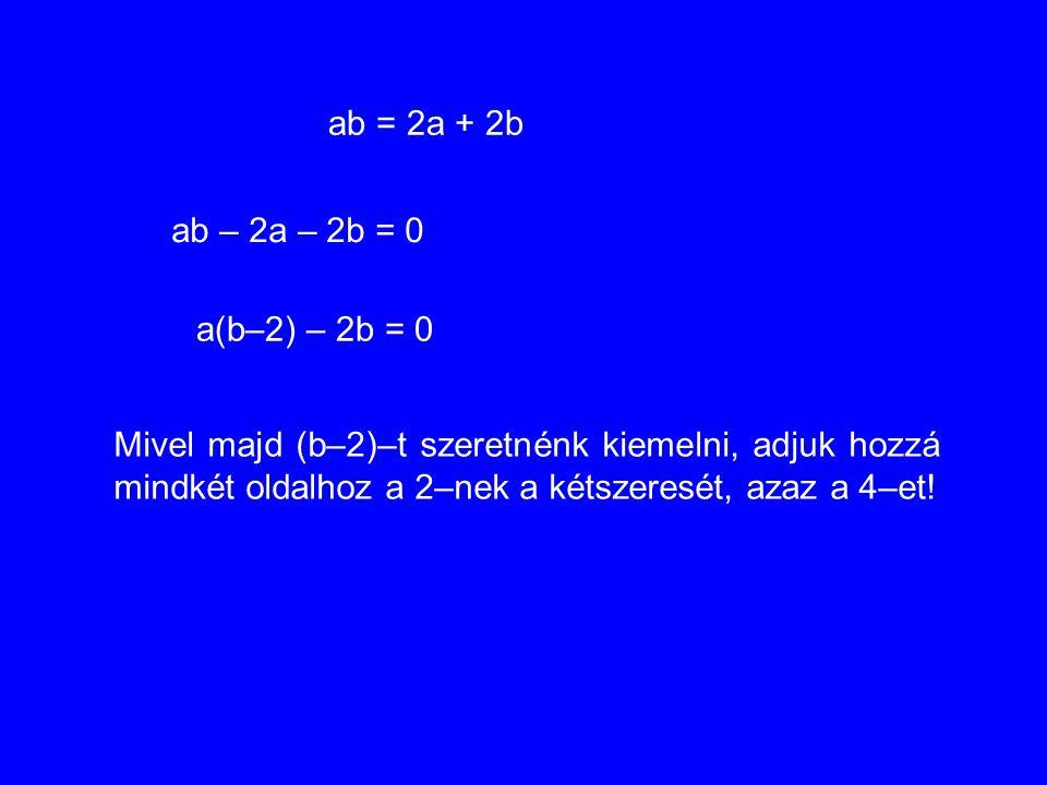 ab = 2a + 2b ab – 2a – 2b = 0. a(b–2) – 2b = 0.