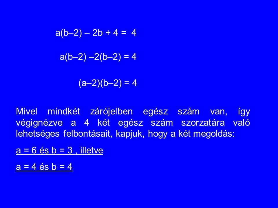 a(b–2) – 2b + 4 = 4 a(b–2) –2(b–2) = 4. (a–2)(b–2) = 4.