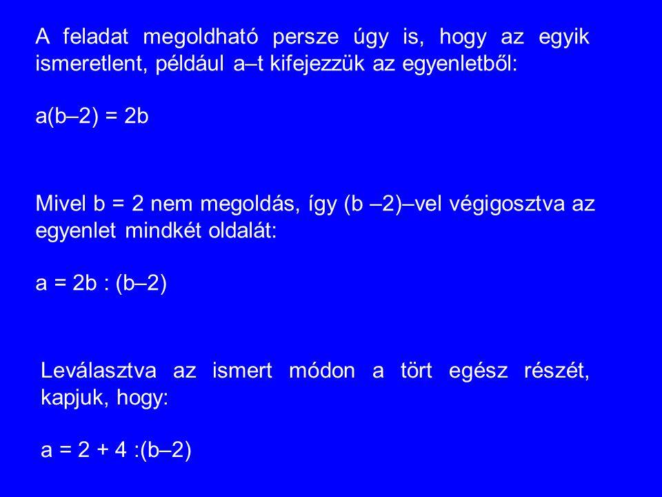 A feladat megoldható persze úgy is, hogy az egyik ismeretlent, például a–t kifejezzük az egyenletből: