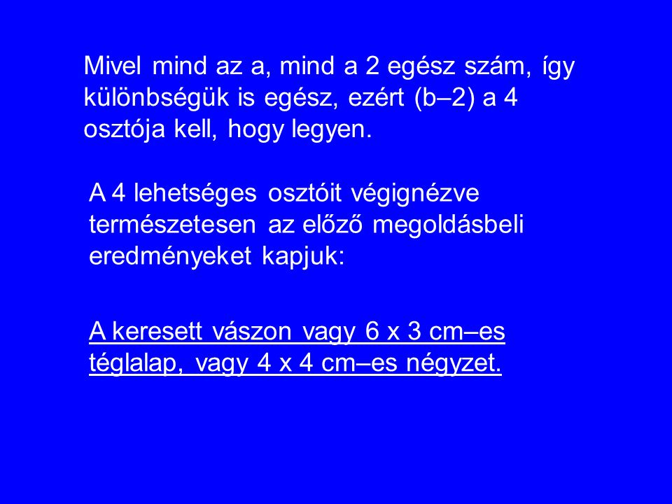Mivel mind az a, mind a 2 egész szám, így különbségük is egész, ezért (b–2) a 4 osztója kell, hogy legyen.