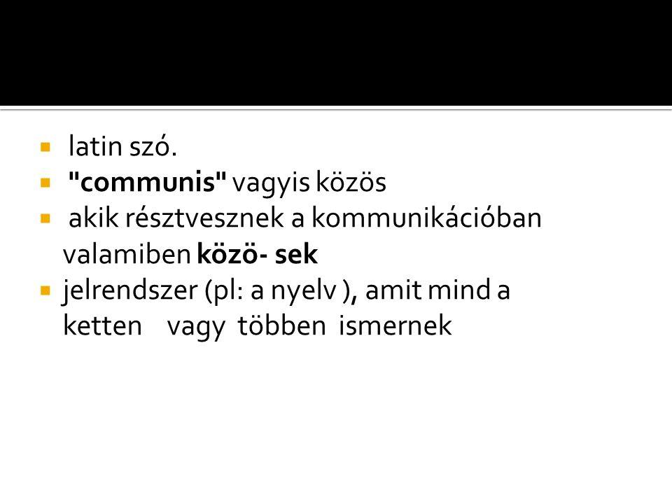 latin szó. communis vagyis közös. akik résztvesznek a kommunikációban valamiben közö- sek.
