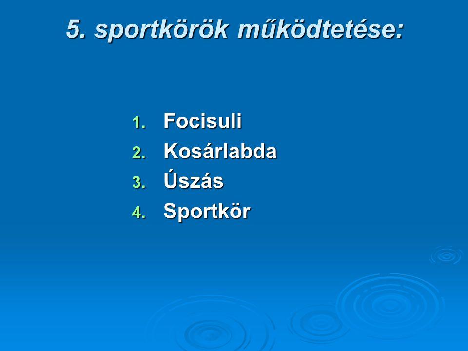 5. sportkörök működtetése: