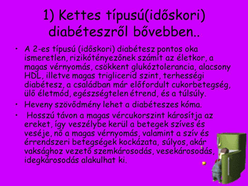 1) Kettes típusú(időskori) diabéteszről bővebben..