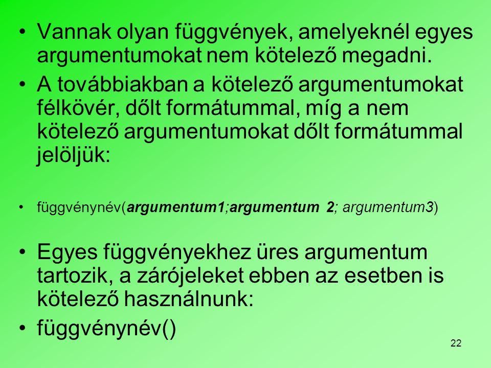 Vannak olyan függvények, amelyeknél egyes argumentumokat nem kötelező megadni.