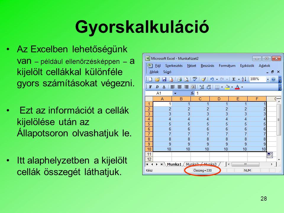 Gyorskalkuláció Az Excelben lehetőségünk van – például ellenőrzésképpen – a kijelölt cellákkal különféle gyors számításokat végezni.