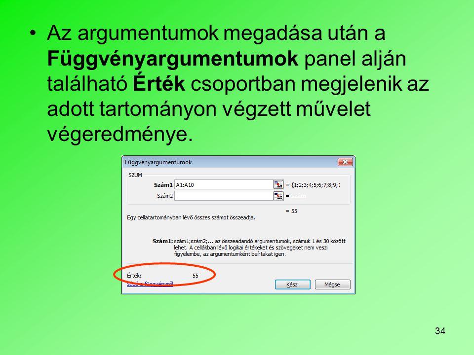 Az argumentumok megadása után a Függvényargumentumok panel alján található Érték csoportban megjelenik az adott tartományon végzett művelet végeredménye.