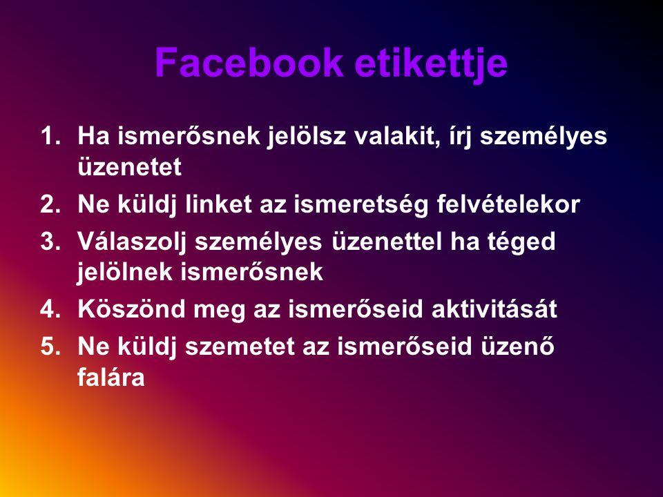 Facebook etikettje Ha ismerősnek jelölsz valakit, írj személyes üzenetet. Ne küldj linket az ismeretség felvételekor.