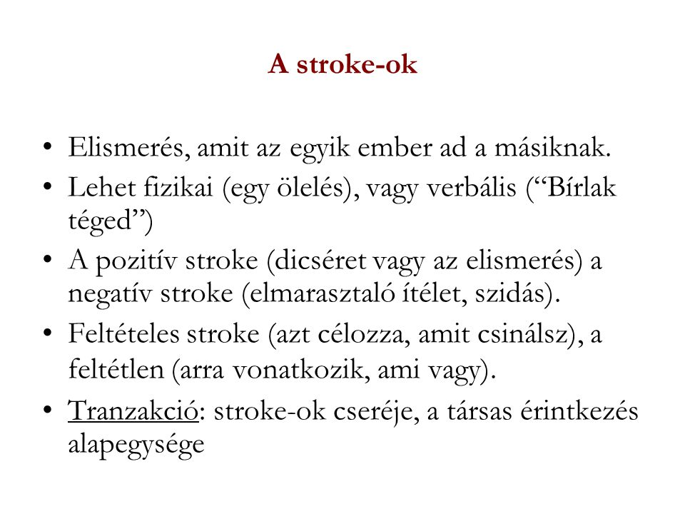 A stroke-ok Elismerés, amit az egyik ember ad a másiknak. Lehet fizikai (egy ölelés), vagy verbális ( Bírlak téged )