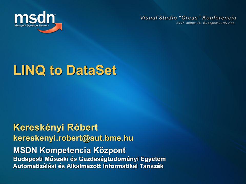 LINQ to DataSet Kereskényi Róbert kereskenyi.robert@aut.bme.hu