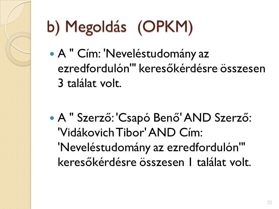 b) Megoldás (OPKM) A Cím: Neveléstudomány az ezredfordulón keresőkérdésre összesen 3 találat volt.
