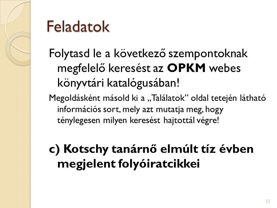 Feladatok Folytasd le a következő szempontoknak megfelelő keresést az OPKM webes könyvtári katalógusában!