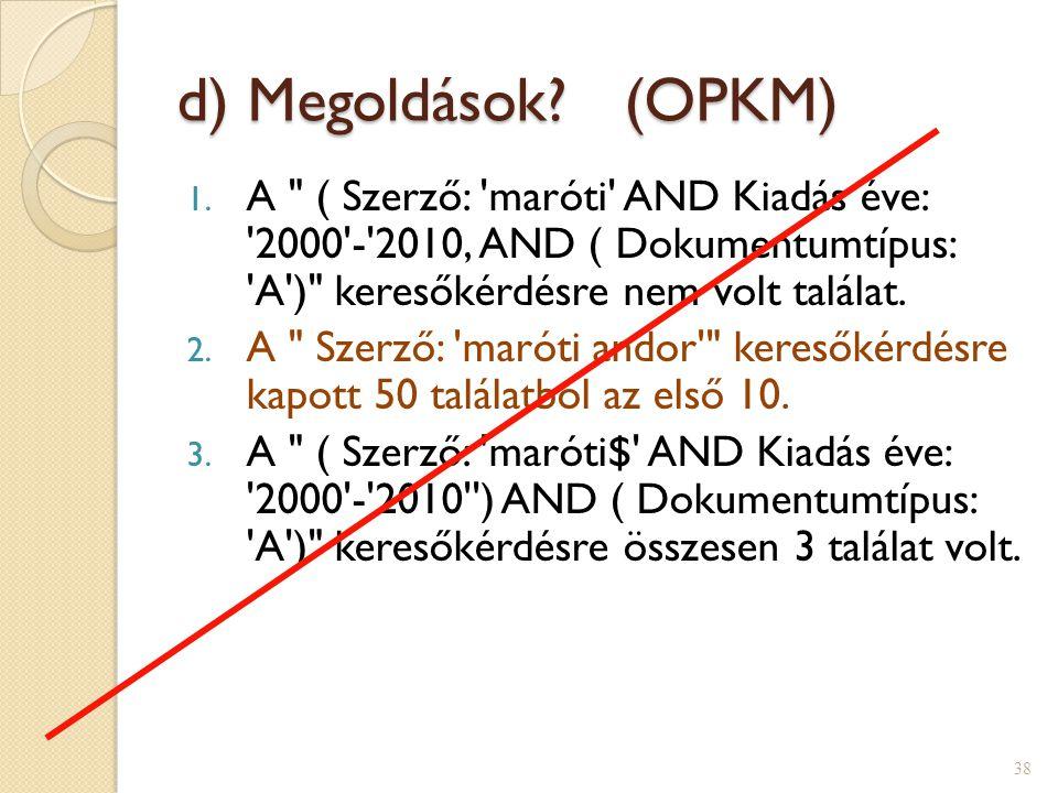 d) Megoldások (OPKM) A ( Szerző: maróti AND Kiadás éve: 2000 - 2010' AND ( Dokumentumtípus: A ) keresőkérdésre nem volt találat.