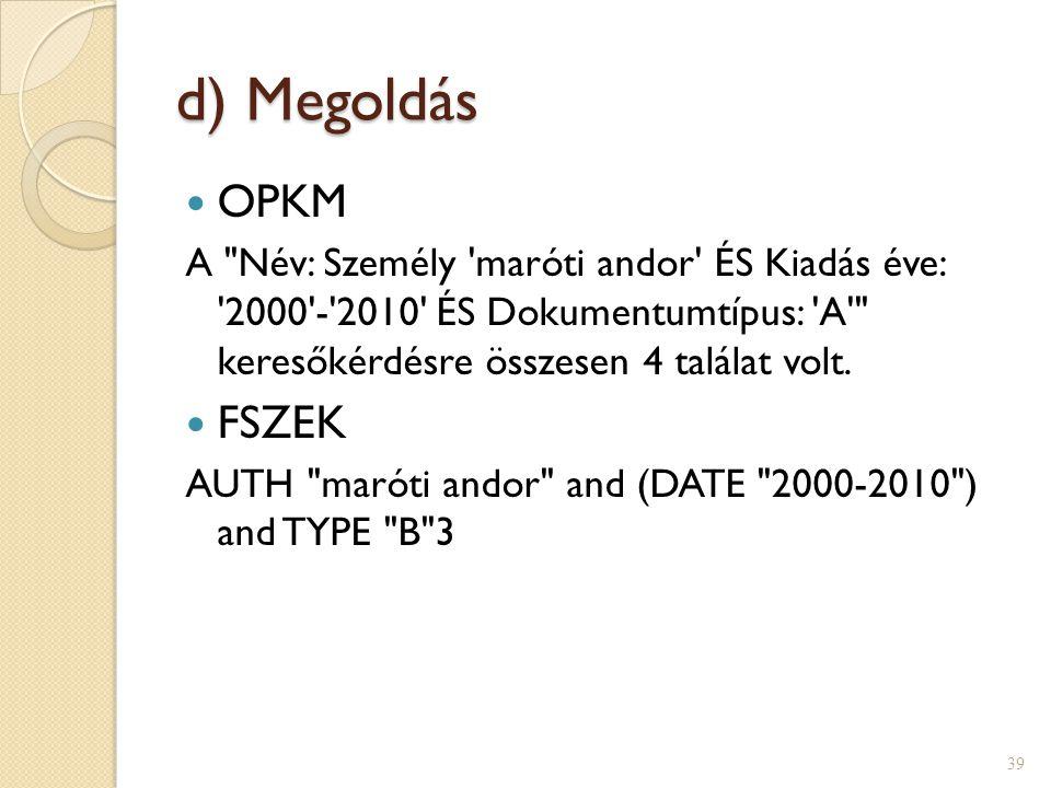 d) Megoldás OPKM. A Név: Személy maróti andor ÉS Kiadás éve: 2000 - 2010 ÉS Dokumentumtípus: A keresőkérdésre összesen 4 találat volt.