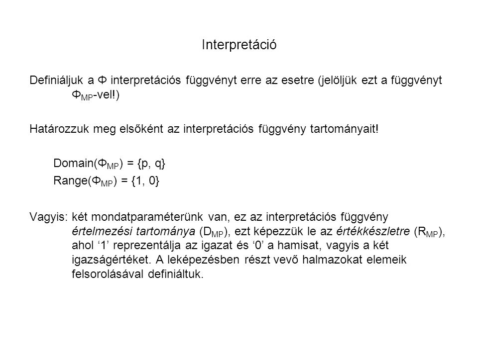 Interpretáció Definiáljuk a Φ interpretációs függvényt erre az esetre (jelöljük ezt a függvényt ΦMP-vel!)