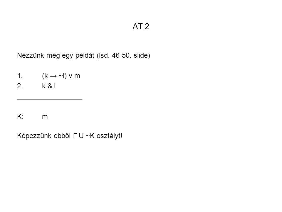 AT 2 Nézzünk még egy példát (lsd. 46-50. slide) (k → ~l) v m k & l