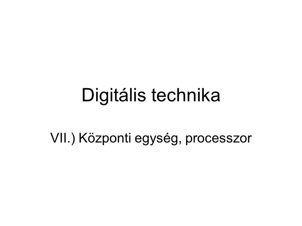 VII.) Központi egység, processzor
